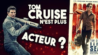 TOM CRUISE N'EST PLUS ACTEUR ? (BARRY SEAL)