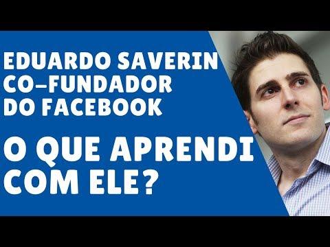Eduardo Saverin Co-Fundador do Facebook - O que aprendi com ele?