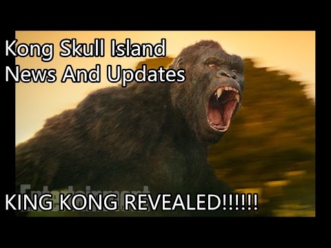 Kong Skull Island  And Updates Kong Revealed