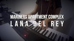 Mariners Apartment Complex - Lana Del Rey - Piano Cover