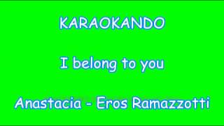 Karaoke Duetti - I Belong to You - Eros Ramazzotti - Anastacia ( Testo )