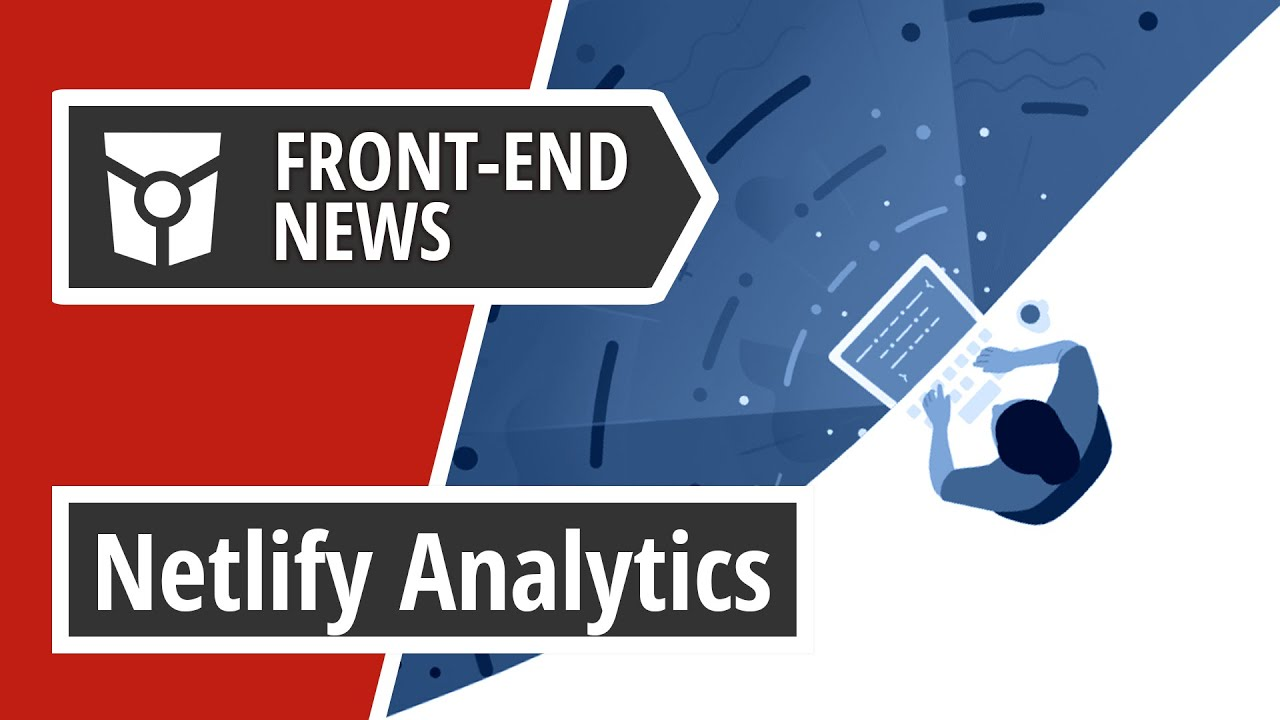Front End News #9: Firefox 68, Netlify Analytics, Hermes for React