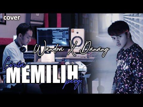 Wandra Feat Danang -Cinta Memilih Pergi