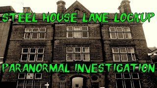 HAUNTED BRITAIN INVESTIGATIONS (HBI) - STEEL HOUSE LANE LOCK UP PARANORMAL INVESTIGATION