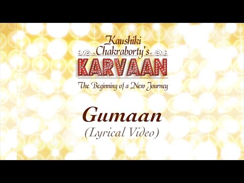 Gumaan   Lyrical Video   Kaushiki Chakraborty   Karvaan