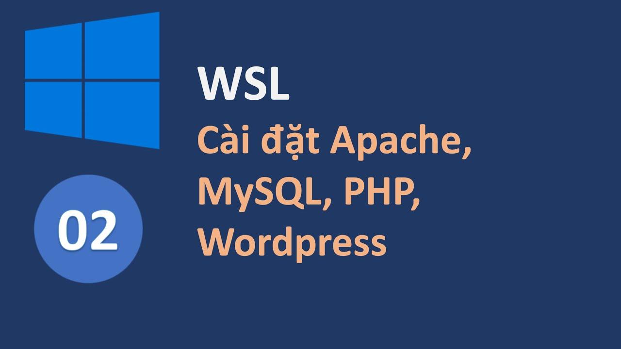 WSL02 - Cài LAMP (Linux Apache MySQL PHP) + Wordpress trên Windows với WSL