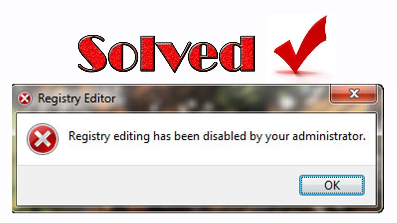 Solved 100% –  Registry editing has been disabled by your administrator