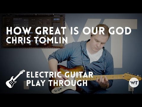 How Great Is Our God - Chris Tomlin - Electric Guitar Playthrough