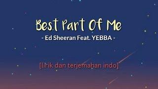 [lirik dan terjemahan] Best Part Of Me - Ed Sheeran (Feat.YEBBA) | lirik terjemahan indo