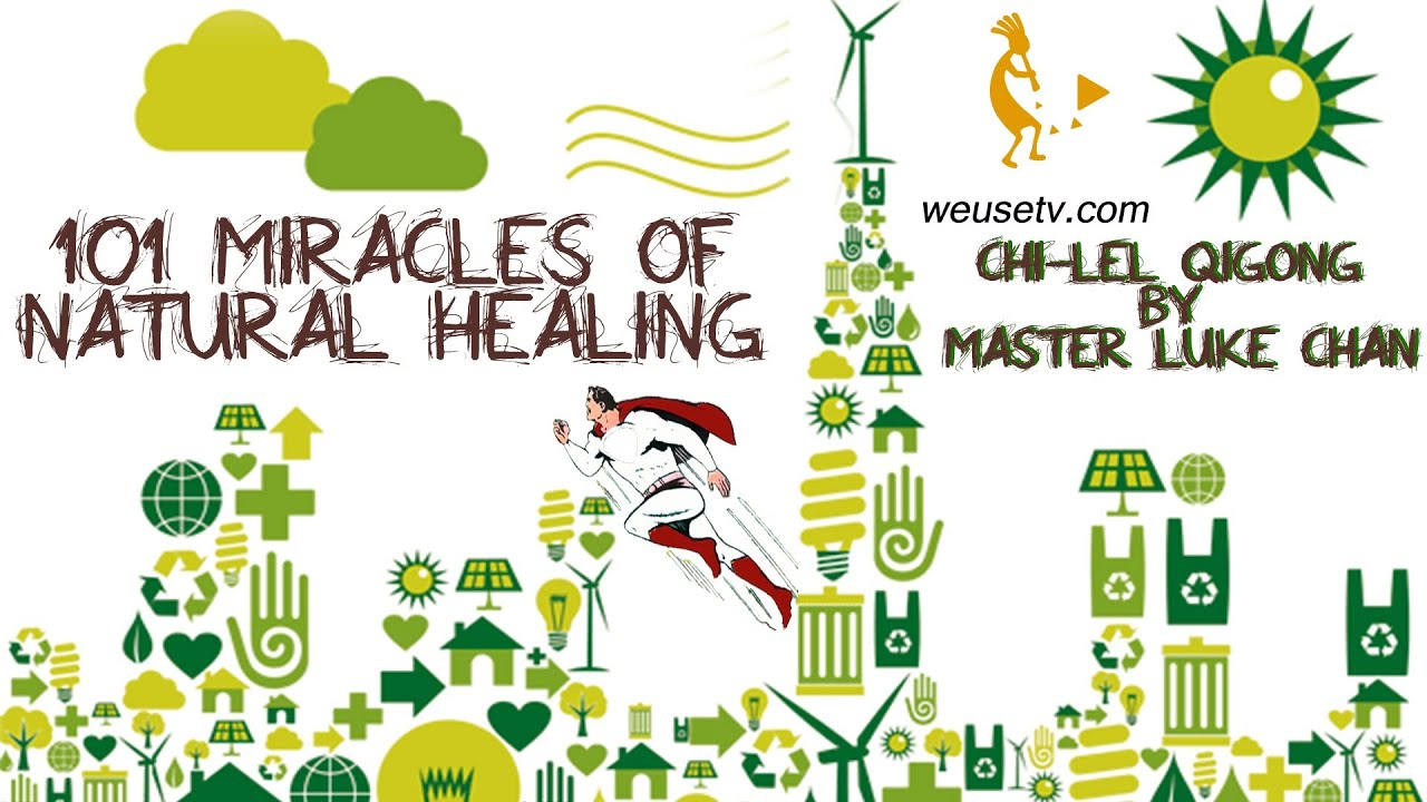 Introduction to 101 Miracles of Natural Healing -  Chi Lel Qigong