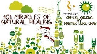 Introduction to 101 Miracles of Natural Healing -  Chi Lel Qigong