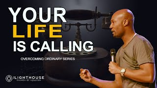 Your Life Is Calling You   Overcoming Ordinary Series   Pastor Keion Henderson