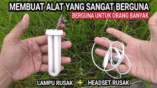 Wajib dicoba !!! ide kreatif headset rusak dan lampu rusak menjadi barang berguna untuk orang banyak