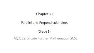 AQA Certificate Further Mathematics GCSE: Chapter 5.1 Parallel and Perpendicular (Grade B)