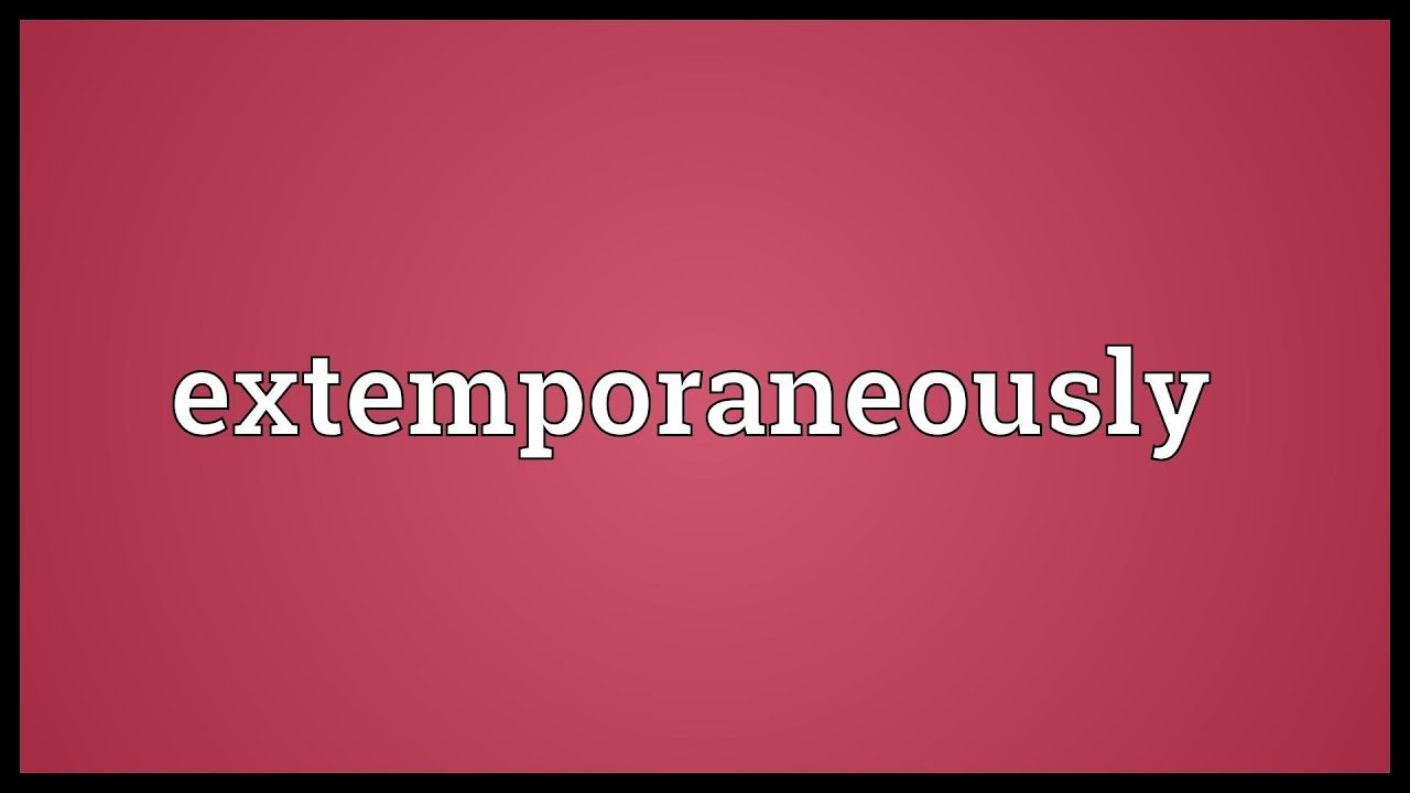 Marvelous Extemporaneously Meaning