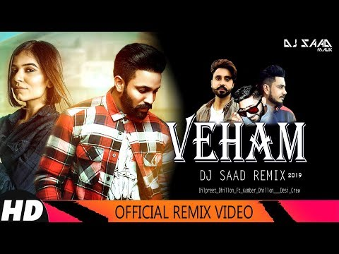 veham-|-dj-saad-remix-|-dilpreet-dhillon-ft-aamber-dhillon-|-desi-crew-|-latest-punjabi-songs-2019