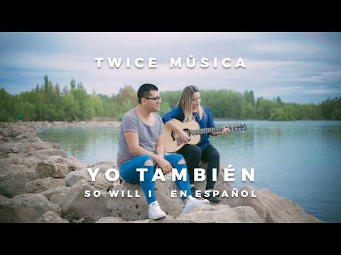 TWICE MÚSICA - Yo también (Hillsong United - So Will I en español)
