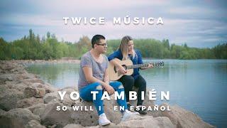 Twice Música - Yo También Hillsong United - So Will I En Español