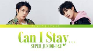 Super Junior-D&E (?????-D&E) ? Can I Stay... (Color Coded Lyrics) [Kan/Rom/Eng]