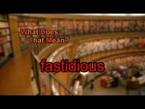 What Does Fastidious Mean?
