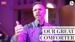 MFC Daily Devotion 4/23 // Our Great Comforter // Pastor Darren Powell