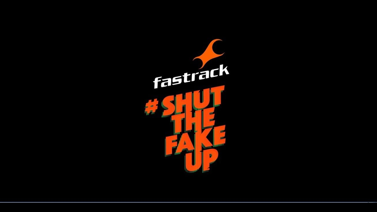 cd58e98984fe Shut The Fake Up with Fastrack - YouTube