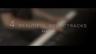 4 Beautiful Soundtracks - Part III | Relaxing Piano [16min]