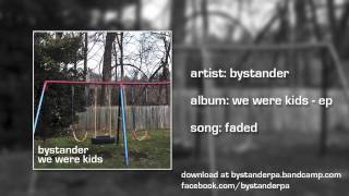 Bystander - Faded (We Were Kids - EP)