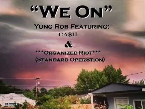 "ORGANIZED RIOT (Standard Oper8tion)- ""WE ON"" Ft. YUNG ROB&CA$H"