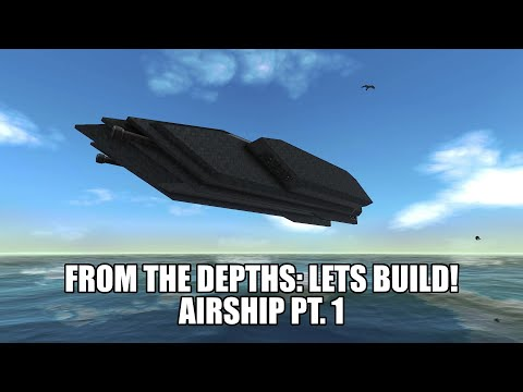 From the Depths Lets Build! Airship Pt. 1 |
