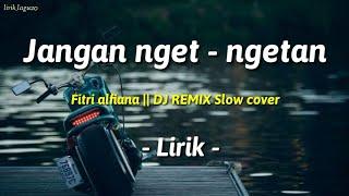 JANGAN NGET-NGETAN - DJ REMIX slow cover Fitri alfiana (Lirik)