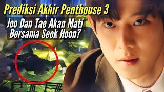 Prediksi Akhir Dari Penthouse3    Seok Hoon Akan Meningg4lkan Bersama Joo Dan Tae 😱