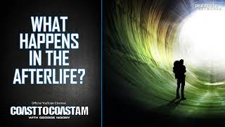 What Happens in the Afterlife? - COAST TO COAST AM - January 17, 2021