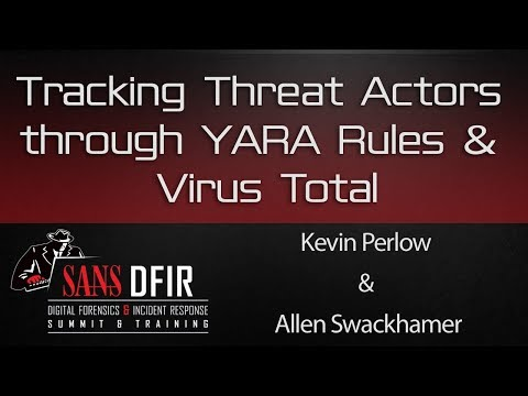 Tracking Threat Actors through YARA Rules and Virus Total - SANS DFIR Summit 2016