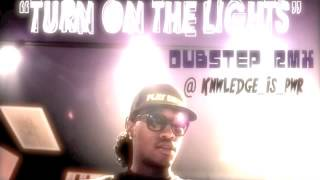 "FUTURE-""TURN ON THE LIGHTS"" (DUBSTEP/TRAPSTEP REMIX BY K-I-P)"