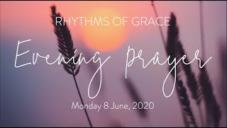 Rhythms of Grace - Evening Prayer | Monday 8 June, 2020