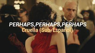 Perhaps, Perhaps, Perhaps (Subtitulada al español)//Cruella 2021 💋🐾