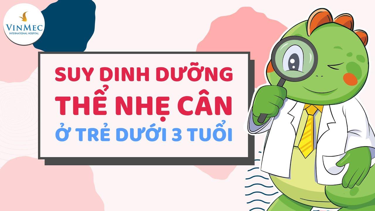 Suy dinh dưỡng thể nhẹ cân ở trẻ dưới 3 tuổi  BS Nguyễn Nam Phong, Hệ thống Y tế Vinmec