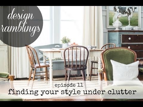 design ramblings | episode 11 | finding your style under clutter
