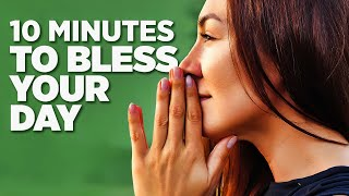 A Blessed Morning Prąyer | 10 Minutes To Begin Your Day With God