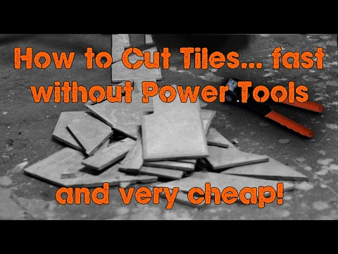 how to cut tiles without power tools fast cheap