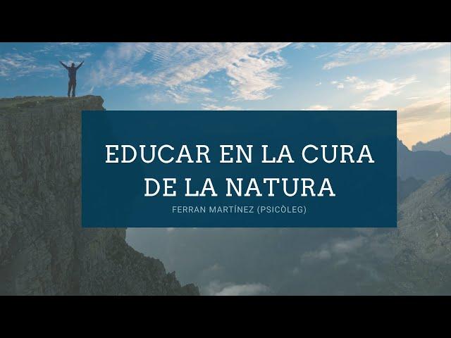 Educar en la cura de la natura amb Ferran Martínez (Psicòleg)