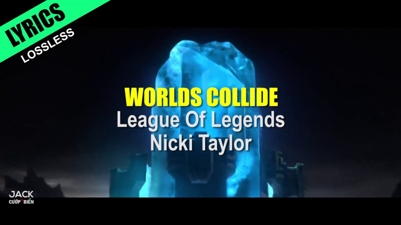 Worlds Collide Lyrics League Of Legends Ft Nicki Taylor Lossless Youtube