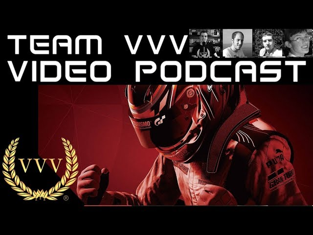 Team VVV Video Podcast 49 - GT Sport, Forza 7, Project cars 2