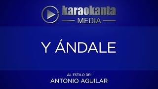Karaokanta - Antonio Aguilar - Y ándale