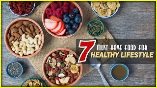 7 must have foods for healthy lifestyle | eat right tips