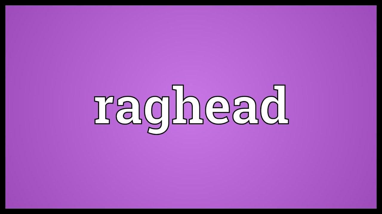 What is a raghead