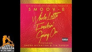 Smoov-E ft. Andre Nickatina, Tim Parker - Whole Lotta Freakin Going On [Thizzler.com]