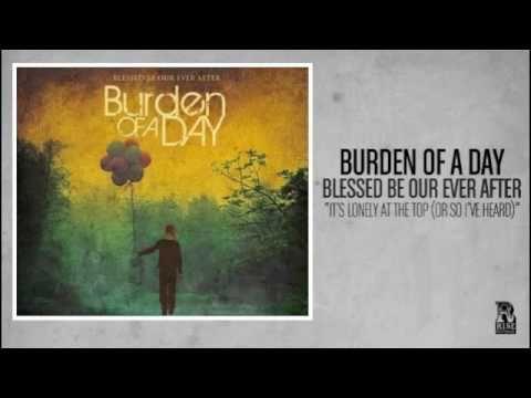 Burden of a Day - It's Lonely at the Top (or So I've Heard)