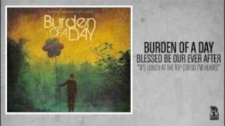Watch Burden Of A Day Its Lonely At The Top Or So Ive Heard video